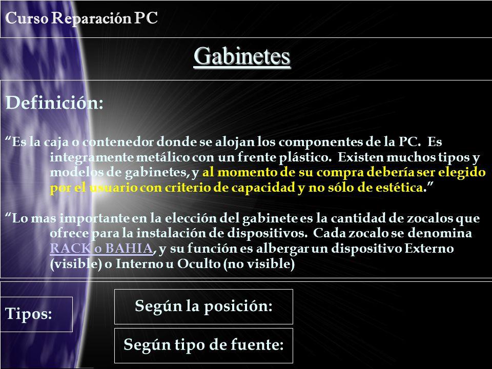 Gabinetes Curso Reparación PC Definición: Es la caja o contenedor donde se alojan los componentes de la PC.