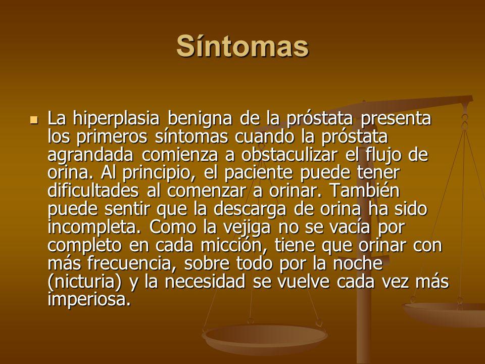 Síntomas La hiperplasia benigna de la próstata presenta los primeros síntomas cuando la próstata agrandada comienza a obstaculizar el flujo de orina.
