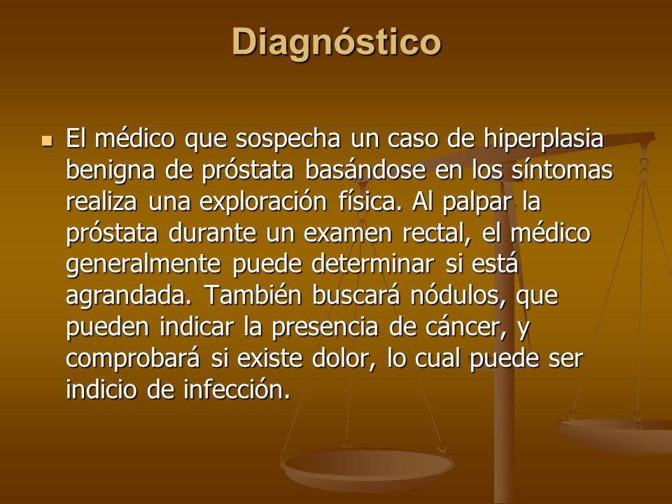 Diagnóstico El médico que sospecha un caso de hiperplasia benigna de próstata basándose en los síntomas realiza una exploración física. Al palpar la p