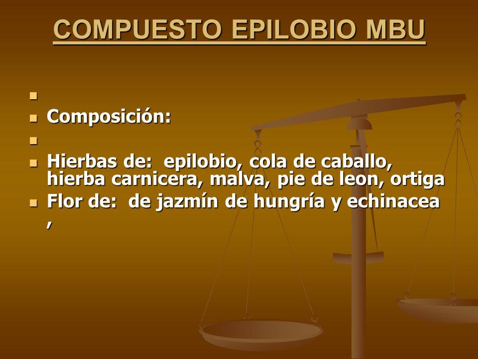 COMPUESTO EPILOBIO MBU Composición: Composición: Hierbas de: epilobio, cola de caballo, hierba carnicera, malva, pie de leon, ortiga Hierbas de: epilo