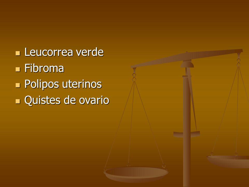 Leucorrea verde Leucorrea verde Fibroma Fibroma Polipos uterinos Polipos uterinos Quistes de ovario Quistes de ovario