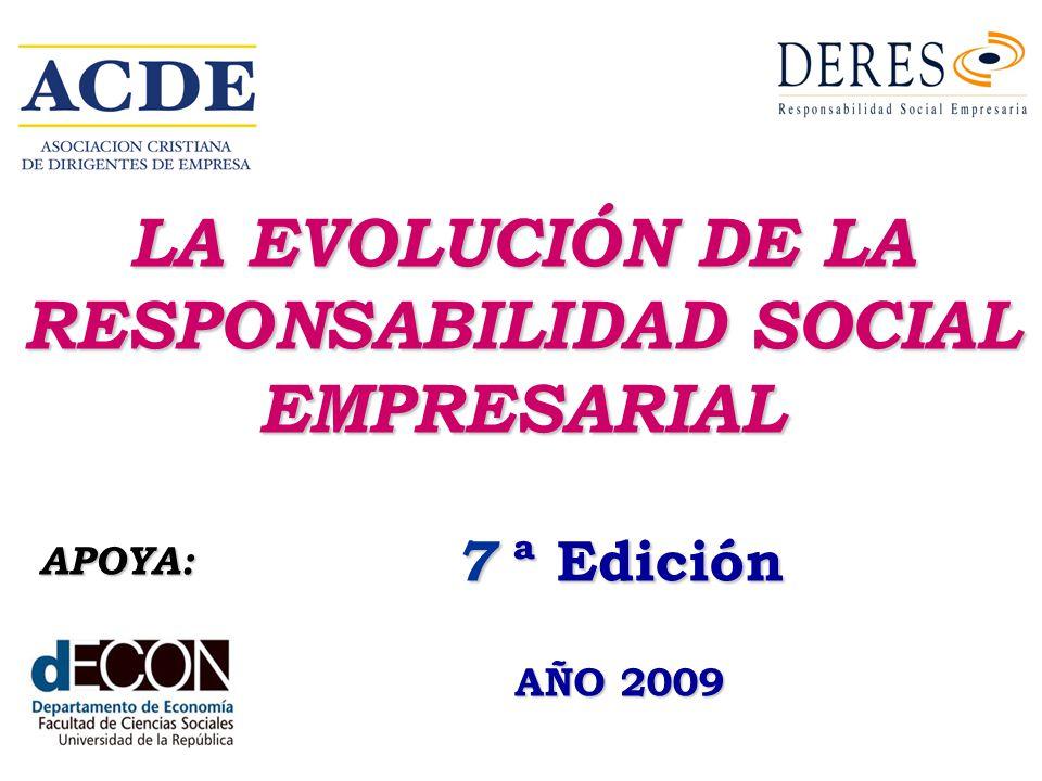 LA EVOLUCIÓN DE LA RESPONSABILIDAD SOCIAL EMPRESARIAL 7 ª Edición AÑO 2009 APOYA: