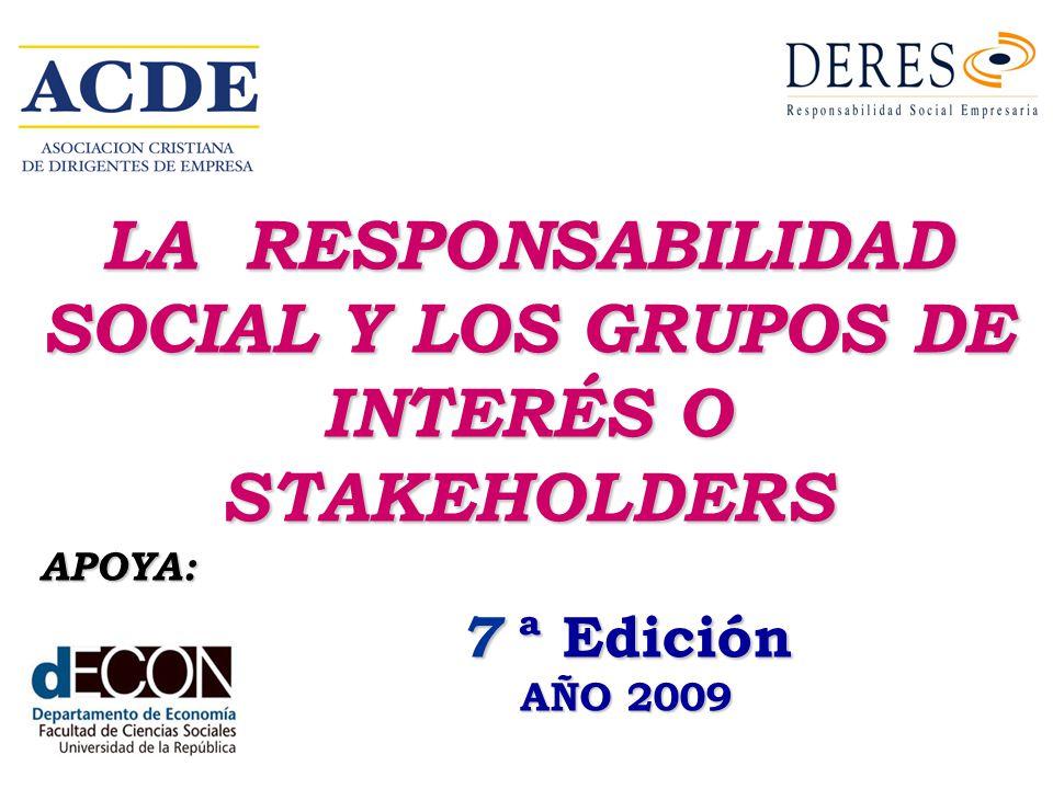 LA RESPONSABILIDAD SOCIAL Y LOS GRUPOS DE INTERÉS O STAKEHOLDERS 7 ª Edición AÑO 2009 APOYA: