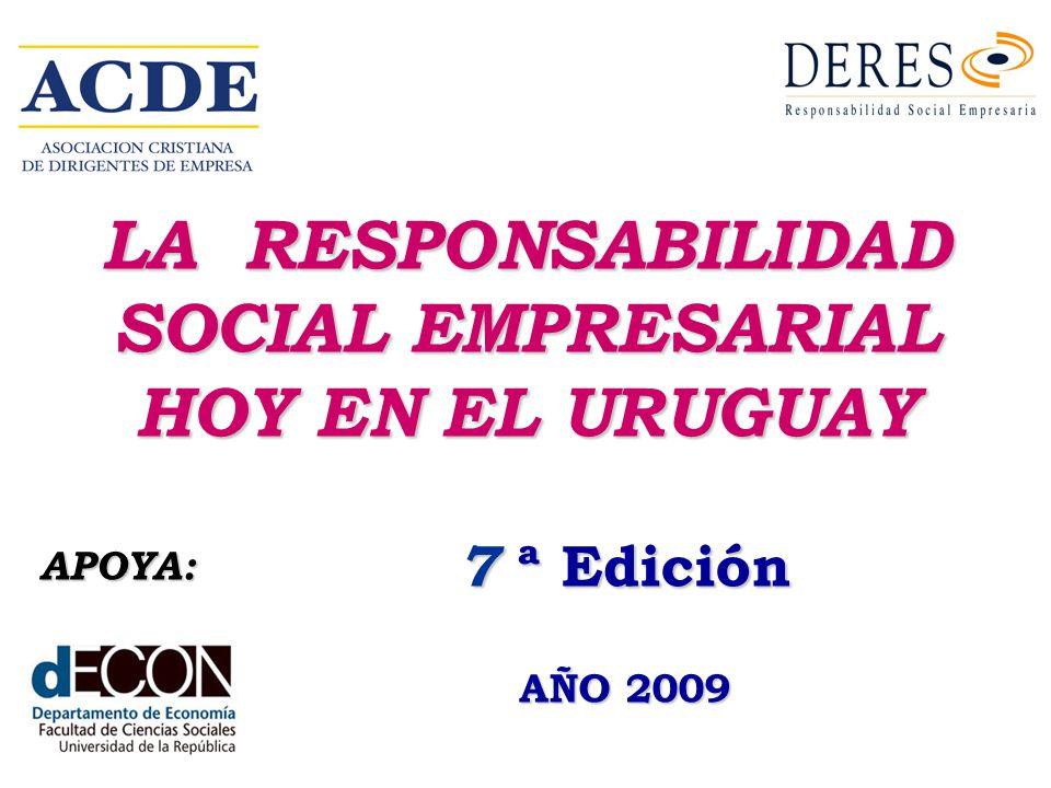 LA RESPONSABILIDAD SOCIAL EMPRESARIAL HOY EN EL URUGUAY 7 ª Edición AÑO 2009 APOYA: