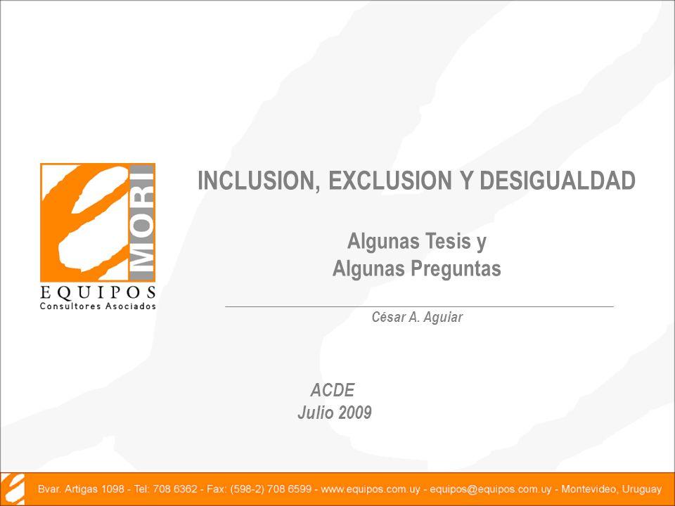 INCLUSION, EXCLUSION Y DESIGUALDAD Algunas Tesis y Algunas Preguntas César A.