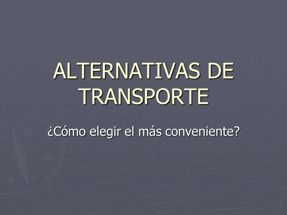 ALTERNATIVAS DE TRANSPORTE ¿Cómo elegir el más conveniente?
