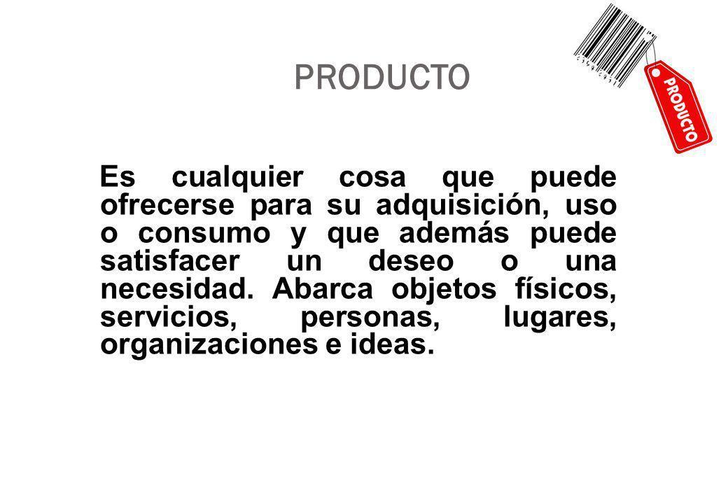 PRODUCTO Es cualquier cosa que puede ofrecerse para su adquisición, uso o consumo y que además puede satisfacer un deseo o una necesidad.