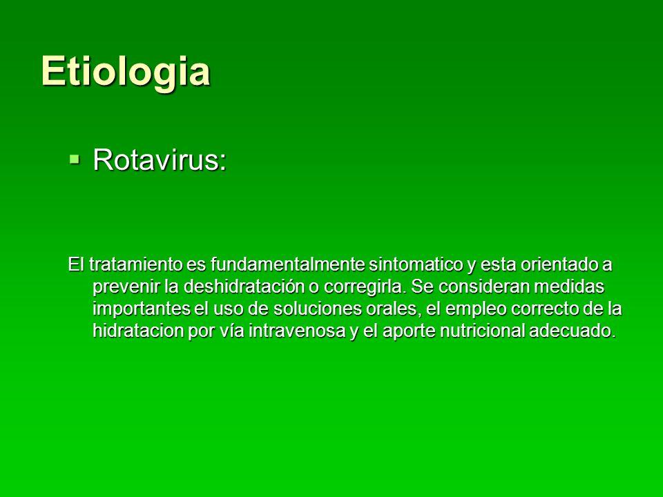 Etiologia Rotavirus: Rotavirus: El tratamiento es fundamentalmente sintomatico y esta orientado a prevenir la deshidratación o corregirla.