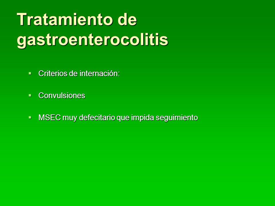 Tratamiento de gastroenterocolitis Criterios de internación: Criterios de internación: Convulsiones Convulsiones MSEC muy defecitario que impida seguimiento MSEC muy defecitario que impida seguimiento
