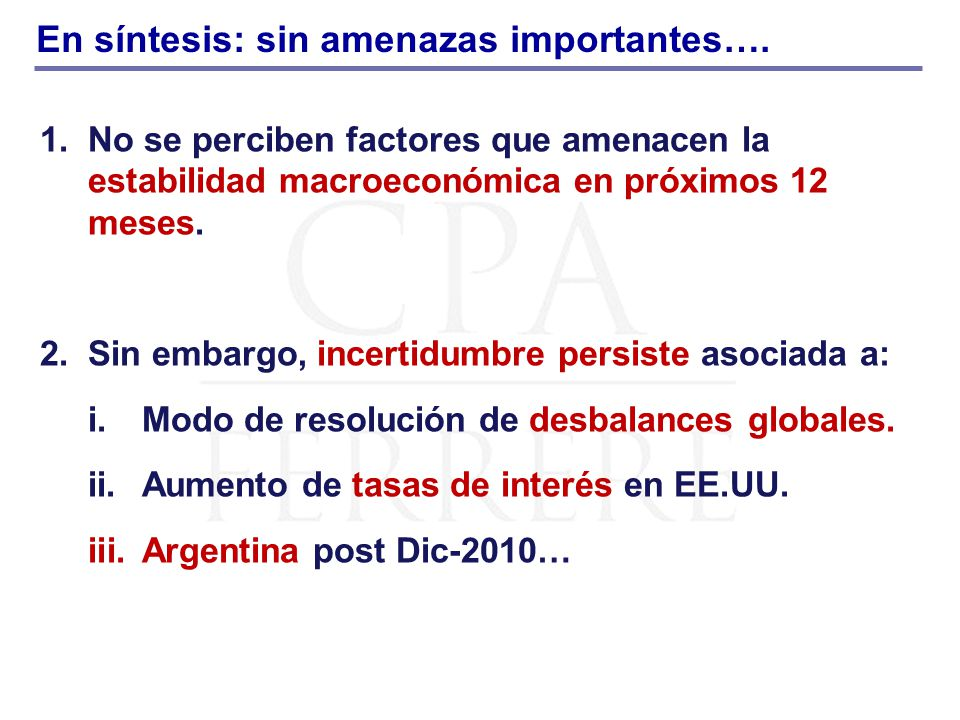 En síntesis: sin amenazas importantes…. 1.No se perciben factores que amenacen la estabilidad macroeconómica en próximos 12 meses. 2.Sin embargo, ince
