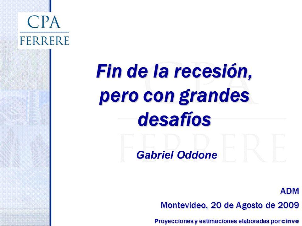 Montevideo, 20 de Agosto de 2009 Fin de la recesión, pero con grandes desafíos Proyecciones y estimaciones elaboradas por cinve Gabriel Oddone ADM