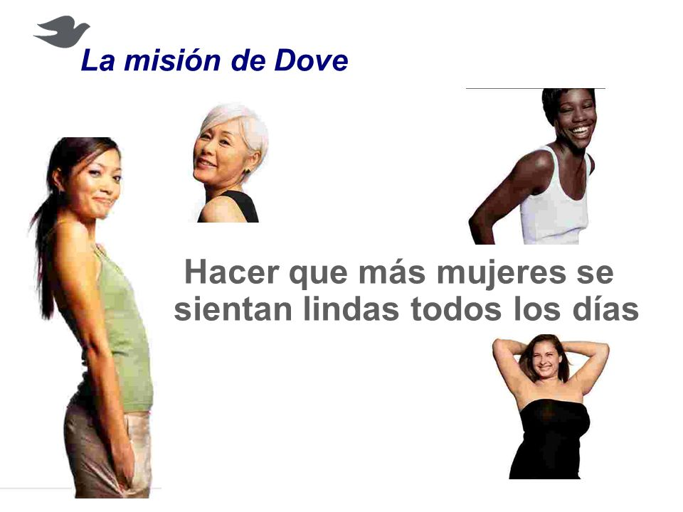 La esencia de Dove Honestidad En un mundo que explota en pseudo soluciones y sobrepromesas, Dove es verdadero.