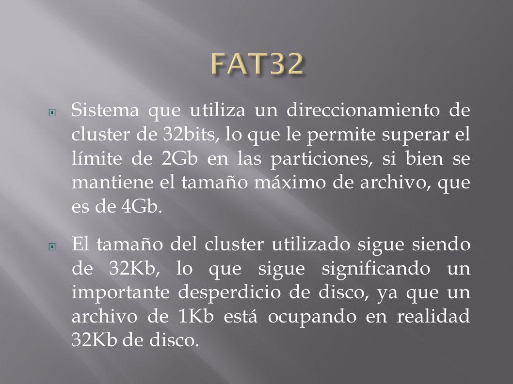 Sistema que utiliza un direccionamiento de cluster de 32bits, lo que le permite superar el límite de 2Gb en las particiones, si bien se mantiene el tamaño máximo de archivo, que es de 4Gb.