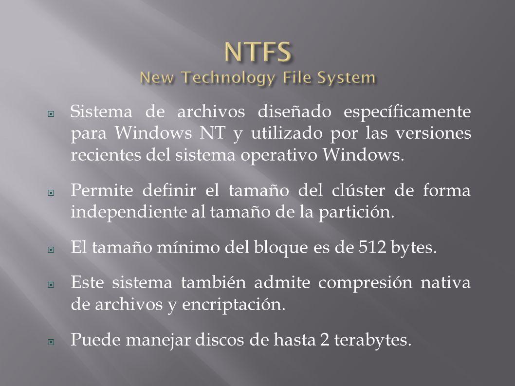 Sistema de archivos diseñado específicamente para Windows NT y utilizado por las versiones recientes del sistema operativo Windows.