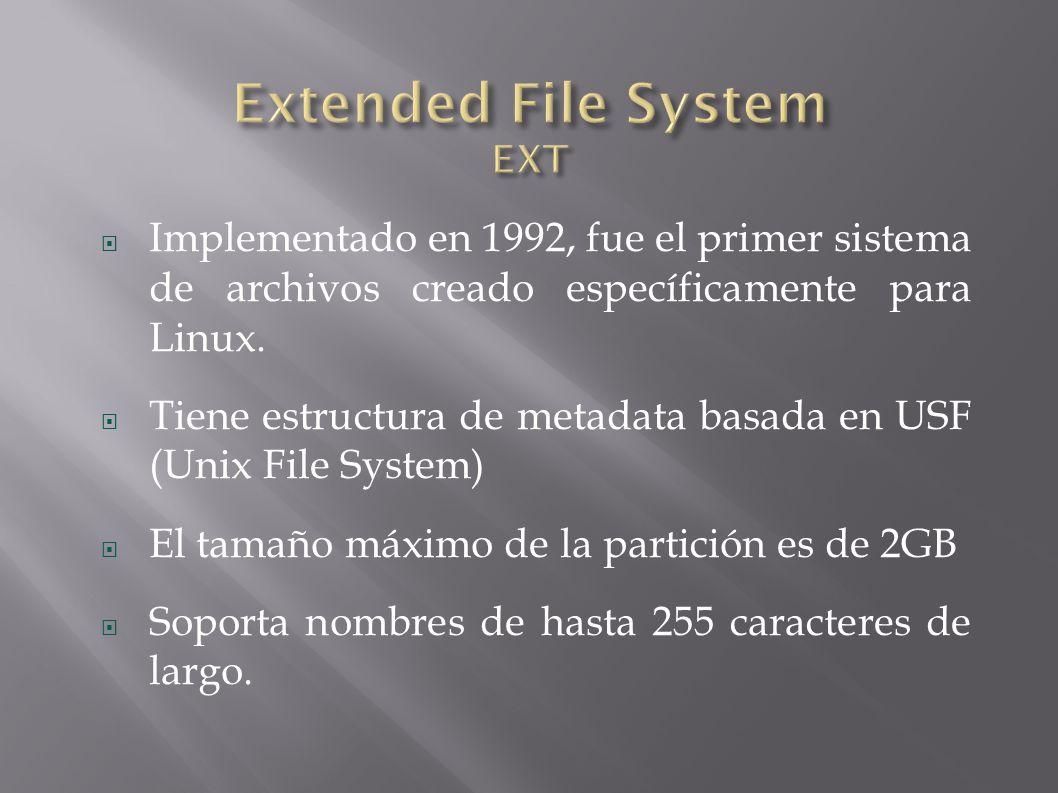 Implementado en 1992, fue el primer sistema de archivos creado específicamente para Linux.
