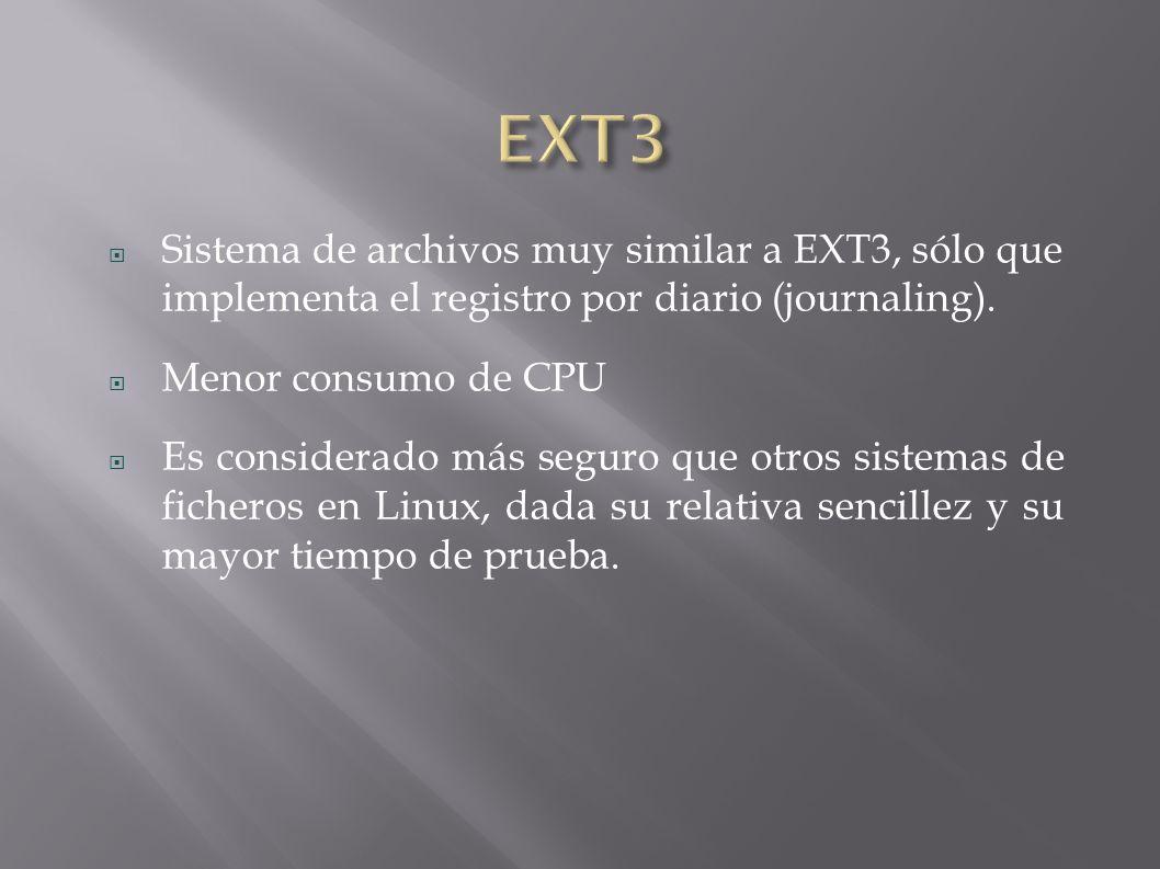 Sistema de archivos muy similar a EXT3, sólo que implementa el registro por diario (journaling).
