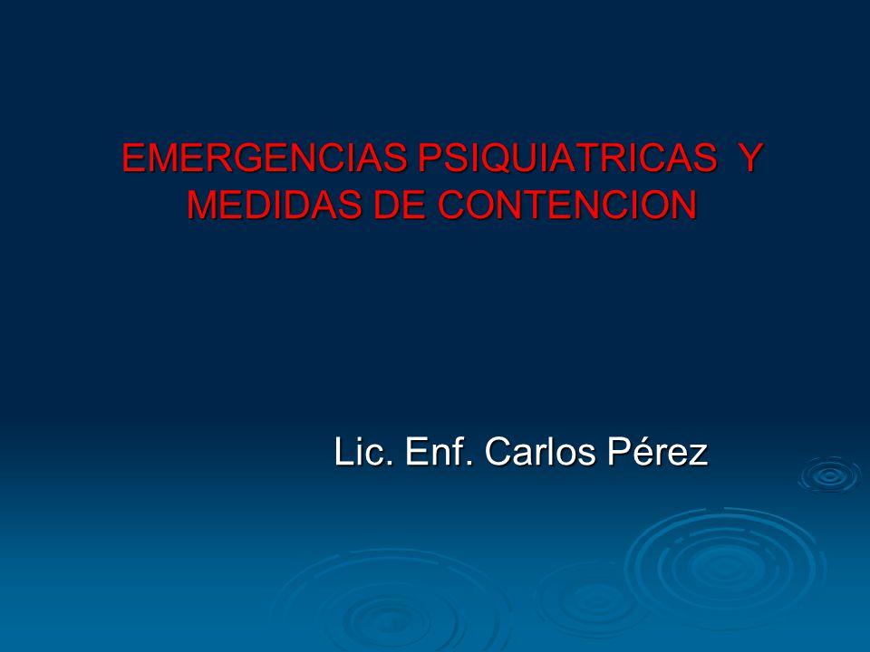 EMERGENCIAS PSIQUIATRICAS Y MEDIDAS DE CONTENCION Lic. Enf. Carlos Pérez