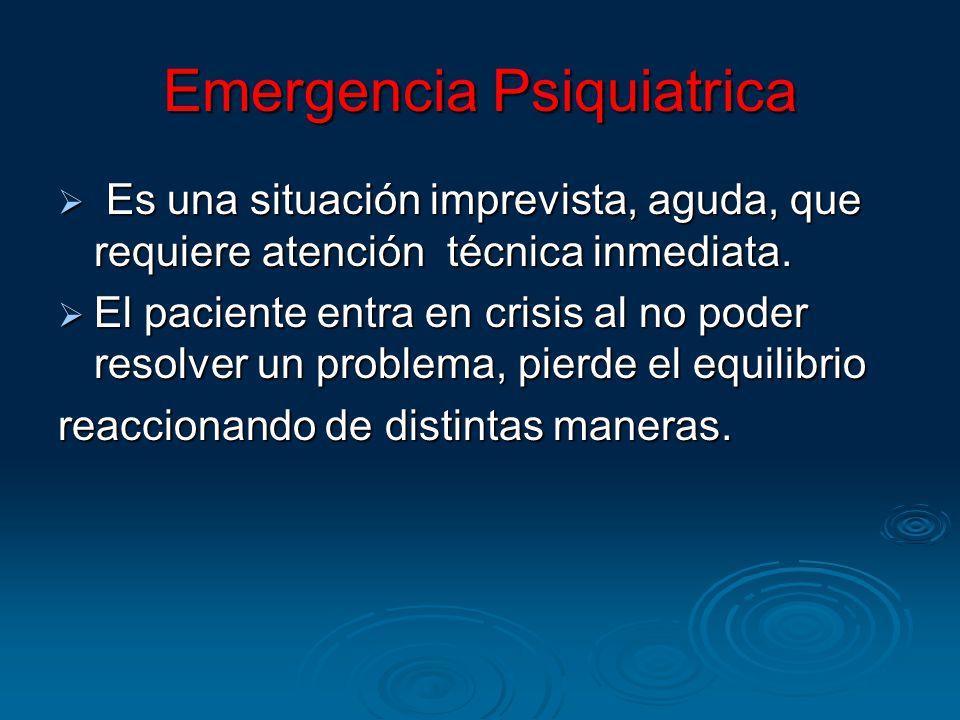 Emergencia Psiquiatrica Es una situación imprevista, aguda, que requiere atención técnica inmediata. Es una situación imprevista, aguda, que requiere