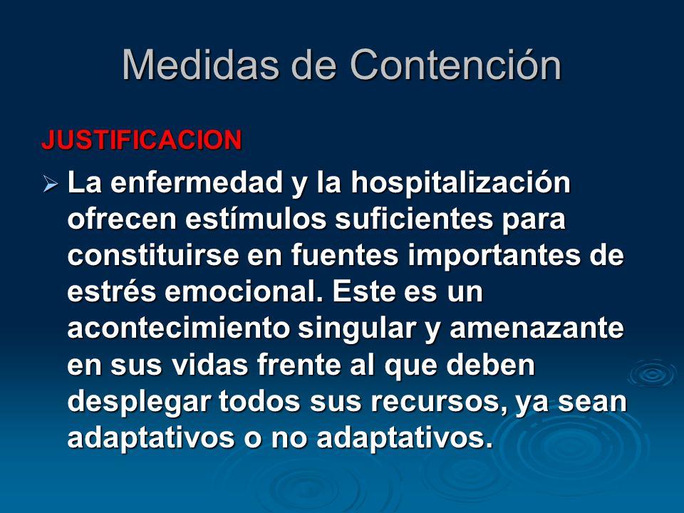 Medidas de Contención JUSTIFICACION La enfermedad y la hospitalización ofrecen estímulos suficientes para constituirse en fuentes importantes de estrés emocional.