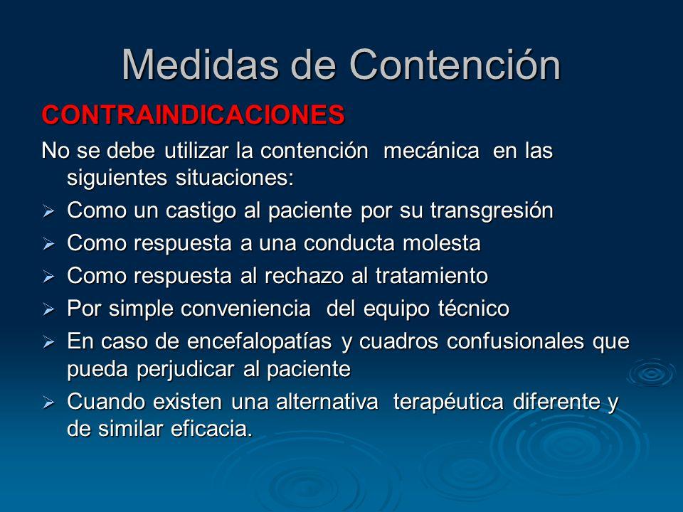 Medidas de Contención CONTRAINDICACIONES No se debe utilizar la contención mecánica en las siguientes situaciones: Como un castigo al paciente por su