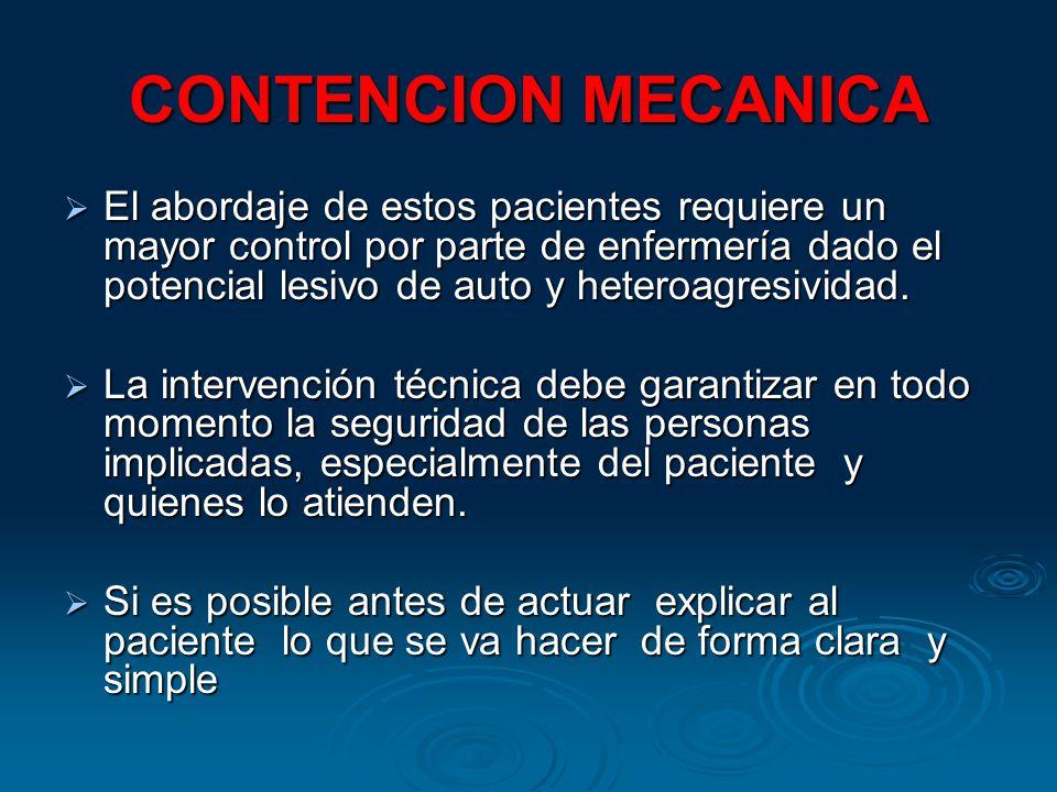 CONTENCION MECANICA El abordaje de estos pacientes requiere un mayor control por parte de enfermería dado el potencial lesivo de auto y heteroagresividad.