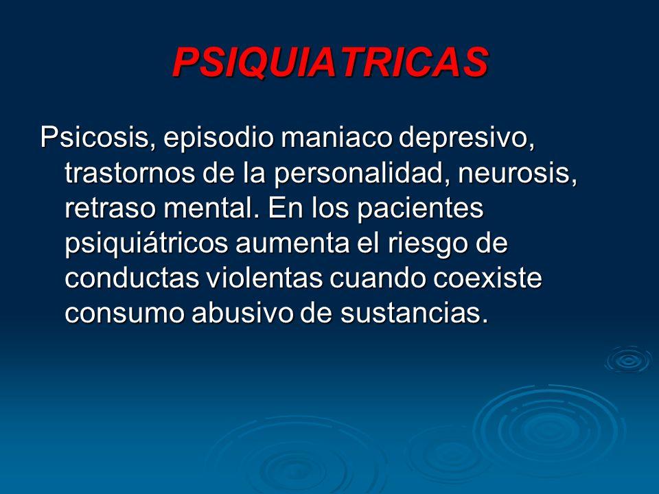 PSIQUIATRICAS Psicosis, episodio maniaco depresivo, trastornos de la personalidad, neurosis, retraso mental.