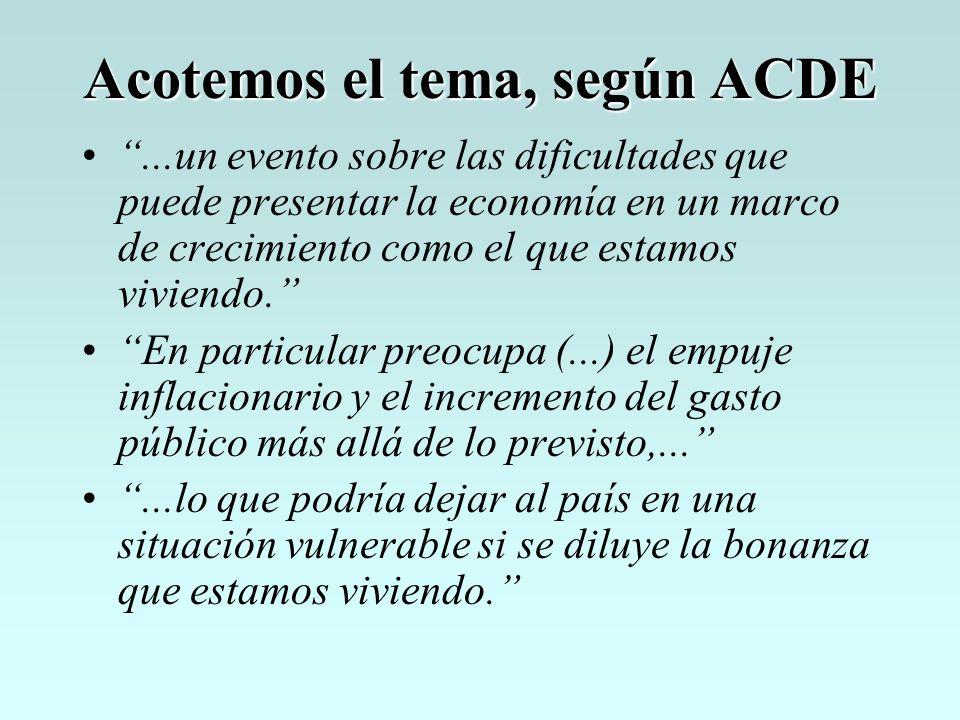 Acotemos el tema, según ACDE...un evento sobre las dificultades que puede presentar la economía en un marco de crecimiento como el que estamos viviendo.