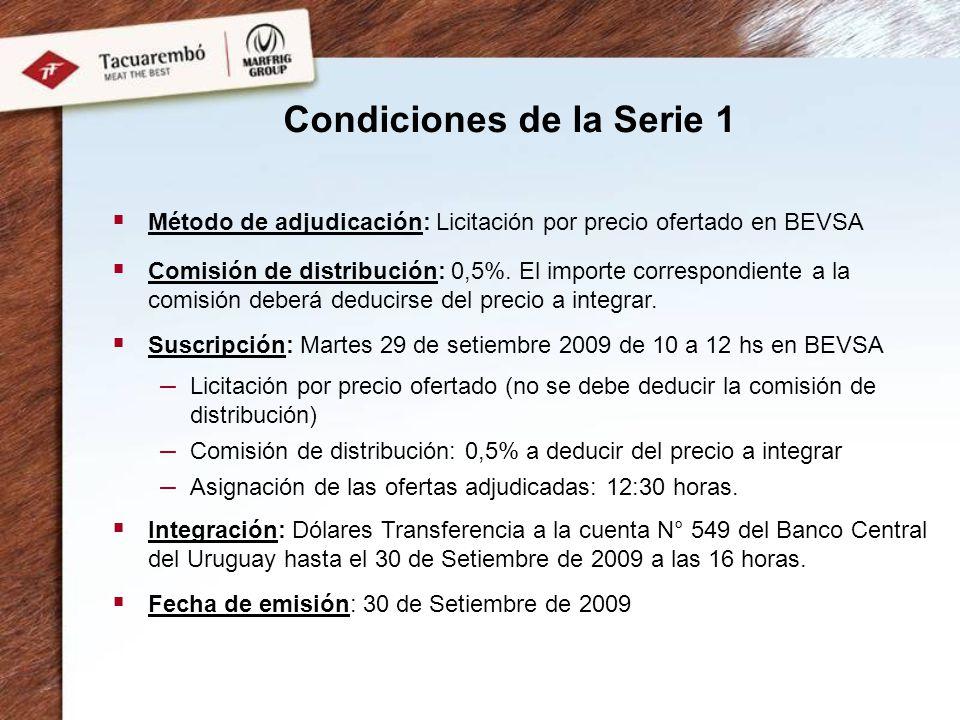 Condiciones de la Serie 1 Método de adjudicación: Licitación por precio ofertado en BEVSA Comisión de distribución: 0,5%. El importe correspondiente a