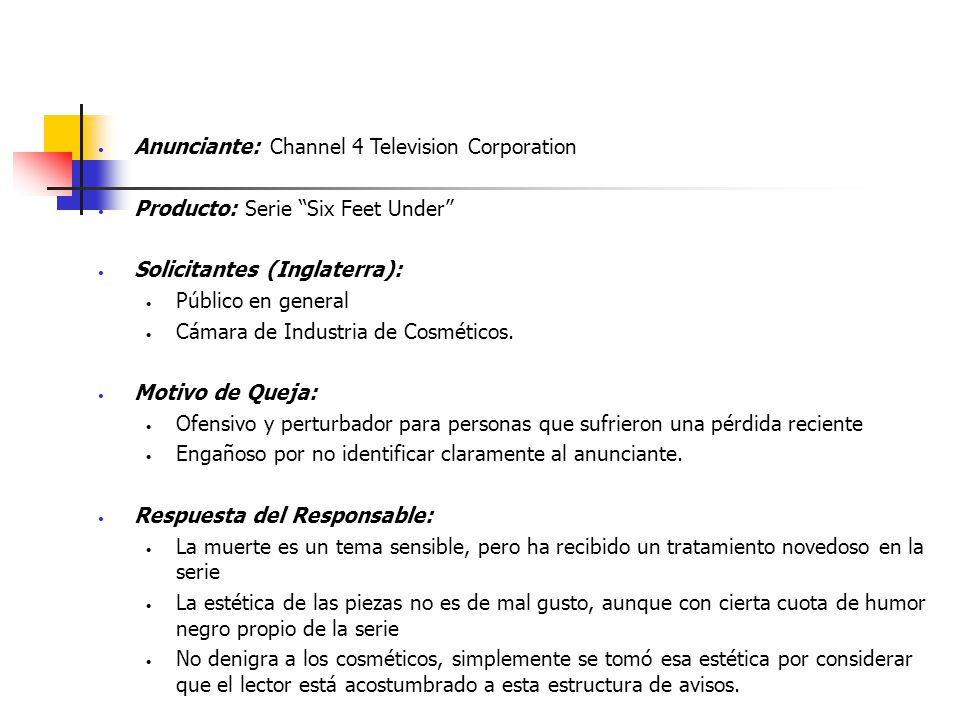 Anunciante: Channel 4 Television Corporation Producto: Serie Six Feet Under Solicitantes (Inglaterra): Público en general Cámara de Industria de Cosméticos.