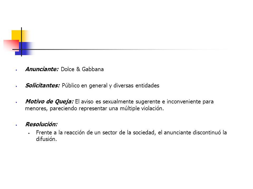 Anunciante: Dolce & Gabbana Solicitantes: Público en general y diversas entidades Motivo de Queja: El aviso es sexualmente sugerente e inconveniente p
