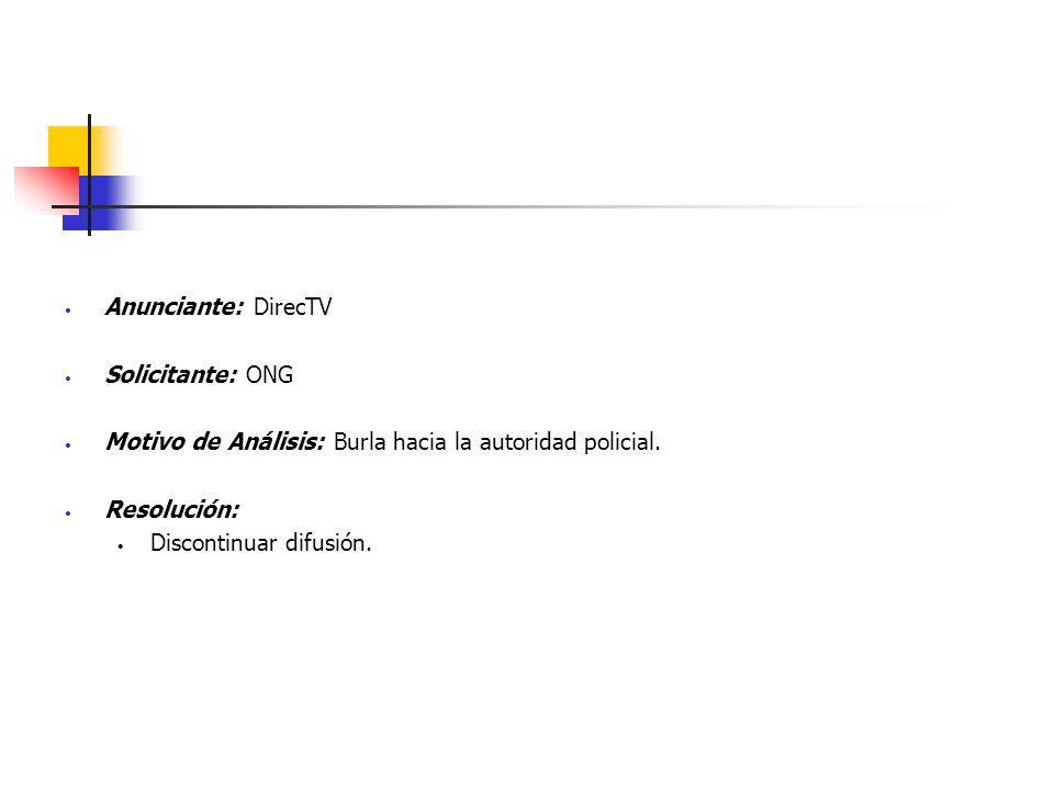 Anunciante: DirecTV Solicitante: ONG Motivo de Análisis: Burla hacia la autoridad policial. Resolución: Discontinuar difusión.