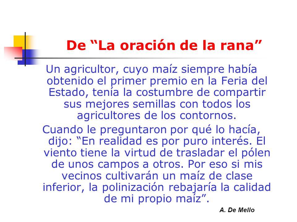De La oración de la rana Un agricultor, cuyo maíz siempre había obtenido el primer premio en la Feria del Estado, tenía la costumbre de compartir sus