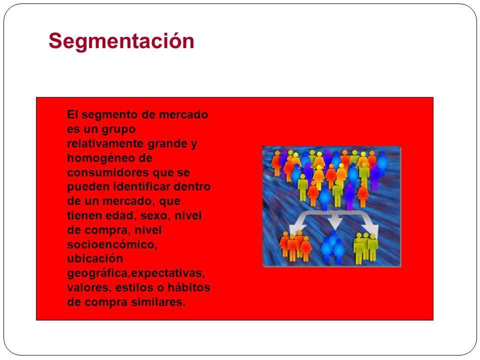 Segmentación El segmento de mercado es un grupo relativamente grande y homogéneo de consumidores que se pueden identificar dentro de un mercado, que t