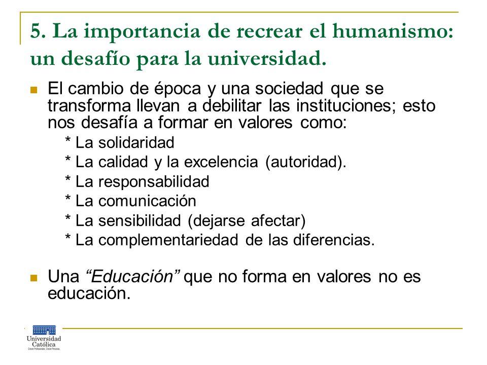 5. La importancia de recrear el humanismo: un desafío para la universidad.