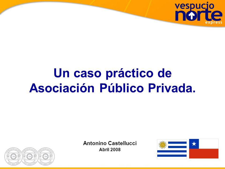 Antonino Castellucci Abril 2008 Un caso práctico de Asociación Público Privada.