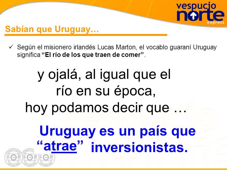 y ojalá, al igual que el río en su época, hoy podamos decir que … Sabían que Uruguay… Según el misionero irlandés Lucas Marton, el vocablo guaraní Uruguay significa El río de los que traen de comer.