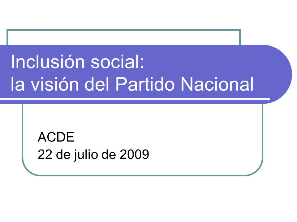 Inclusión social: la visión del Partido Nacional ACDE 22 de julio de 2009