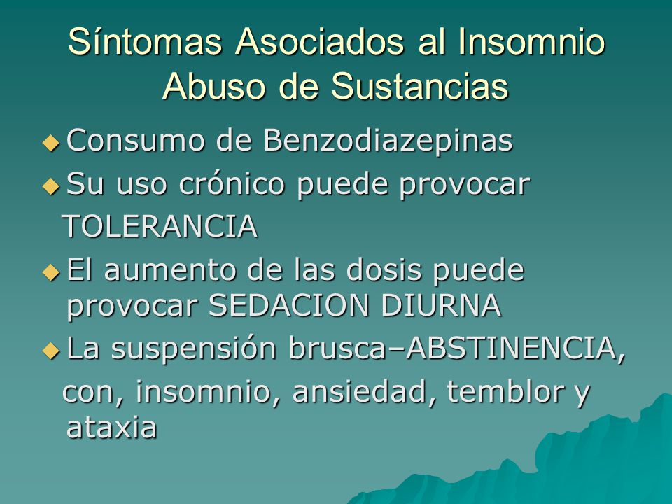 Síntomas Asociados al Insomnio Abuso de Sustancias Consumo de Benzodiazepinas Consumo de Benzodiazepinas Su uso crónico puede provocar Su uso crónico
