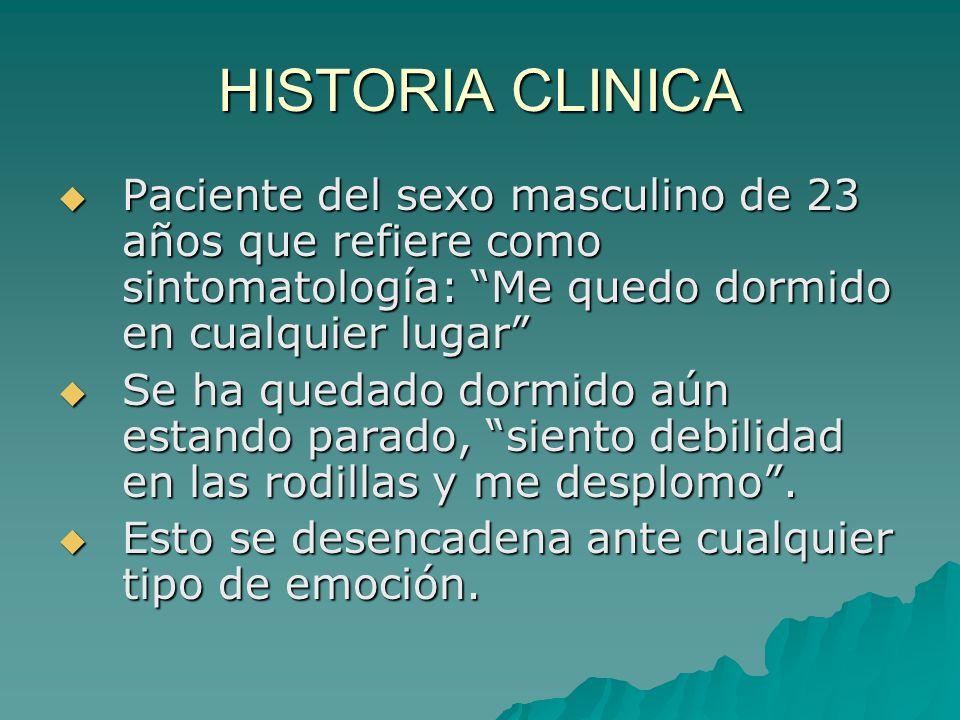 HISTORIA CLINICA Paciente del sexo masculino de 23 años que refiere como sintomatología: Me quedo dormido en cualquier lugar Paciente del sexo masculi