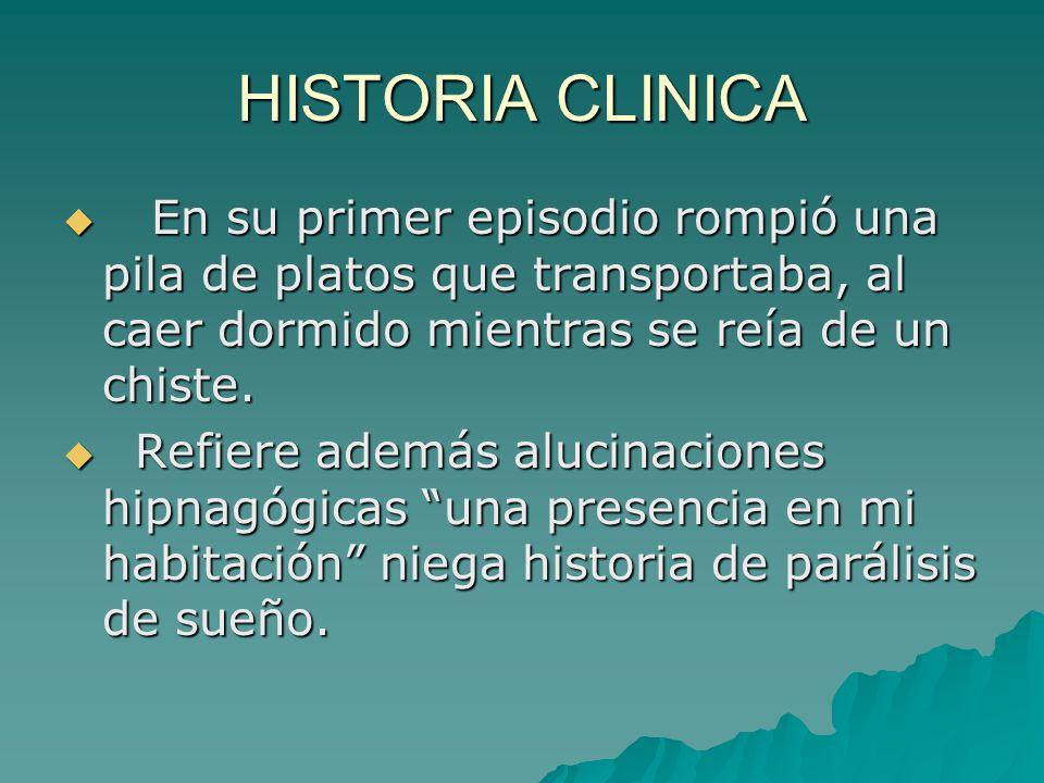 HISTORIA CLINICA En su primer episodio rompió una pila de platos que transportaba, al caer dormido mientras se reía de un chiste. En su primer episodi