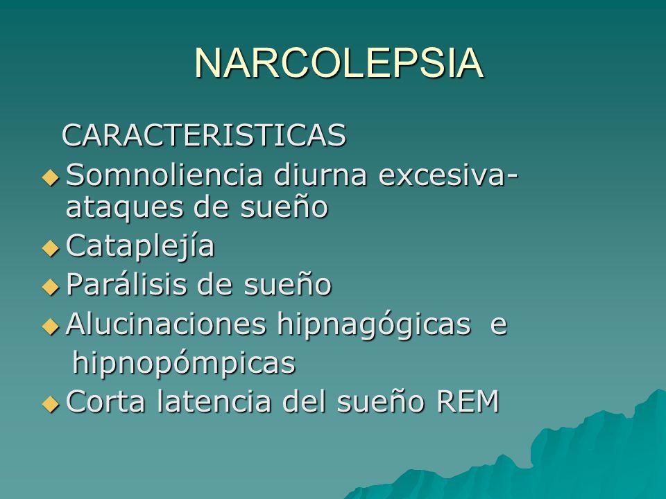 NARCOLEPSIA NARCOLEPSIA CARACTERISTICAS CARACTERISTICAS Somnoliencia diurna excesiva- ataques de sueño Somnoliencia diurna excesiva- ataques de sueño