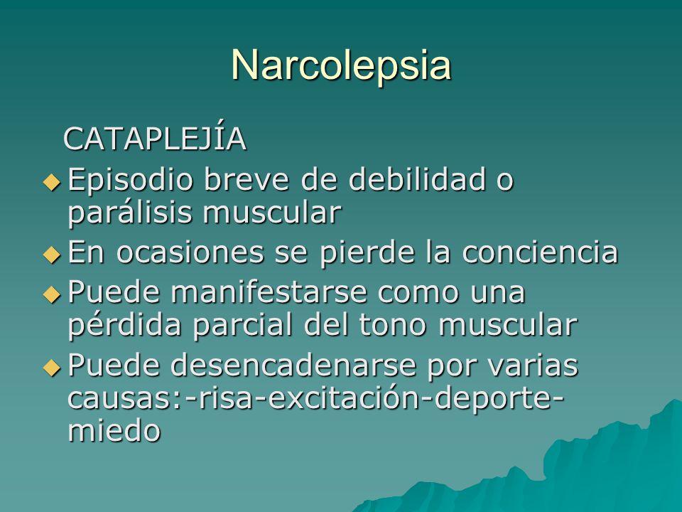 Narcolepsia CATAPLEJÍA CATAPLEJÍA Episodio breve de debilidad o parálisis muscular Episodio breve de debilidad o parálisis muscular En ocasiones se pi