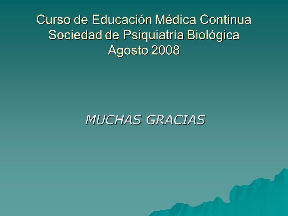 Curso de Educación Médica Continua Sociedad de Psiquiatría Biológica Agosto 2008 MUCHAS GRACIAS MUCHAS GRACIAS