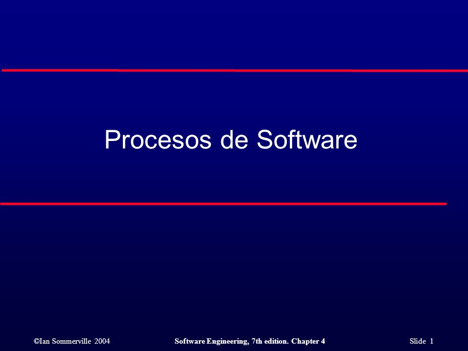 ©Ian Sommerville 2004Software Engineering, 7th edition. Chapter 4 Slide 1 Procesos de Software