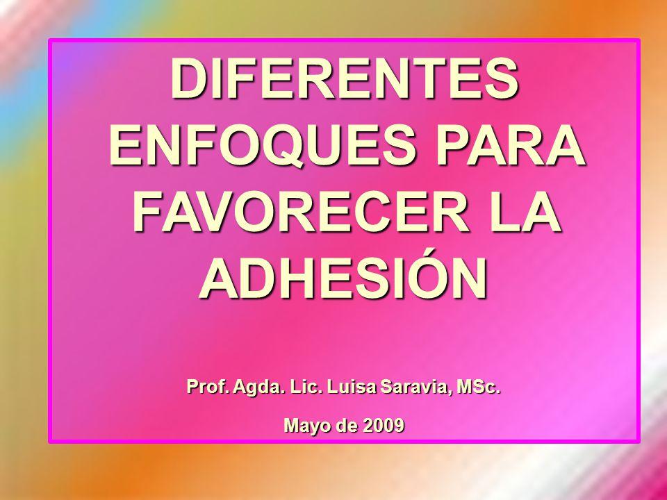 DIFERENTES ENFOQUES PARA FAVORECER LA ADHESIÓN Prof. Agda. Lic. Luisa Saravia, MSc. Mayo de 2009