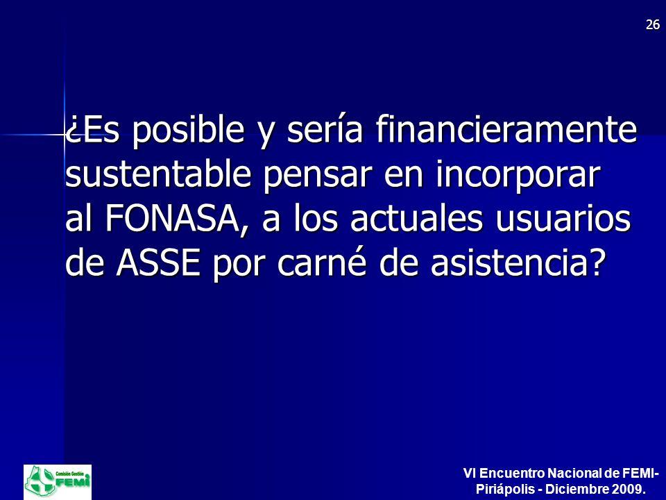 ¿Es posible y sería financieramente sustentable pensar en incorporar al FONASA, a los actuales usuarios de ASSE por carné de asistencia.