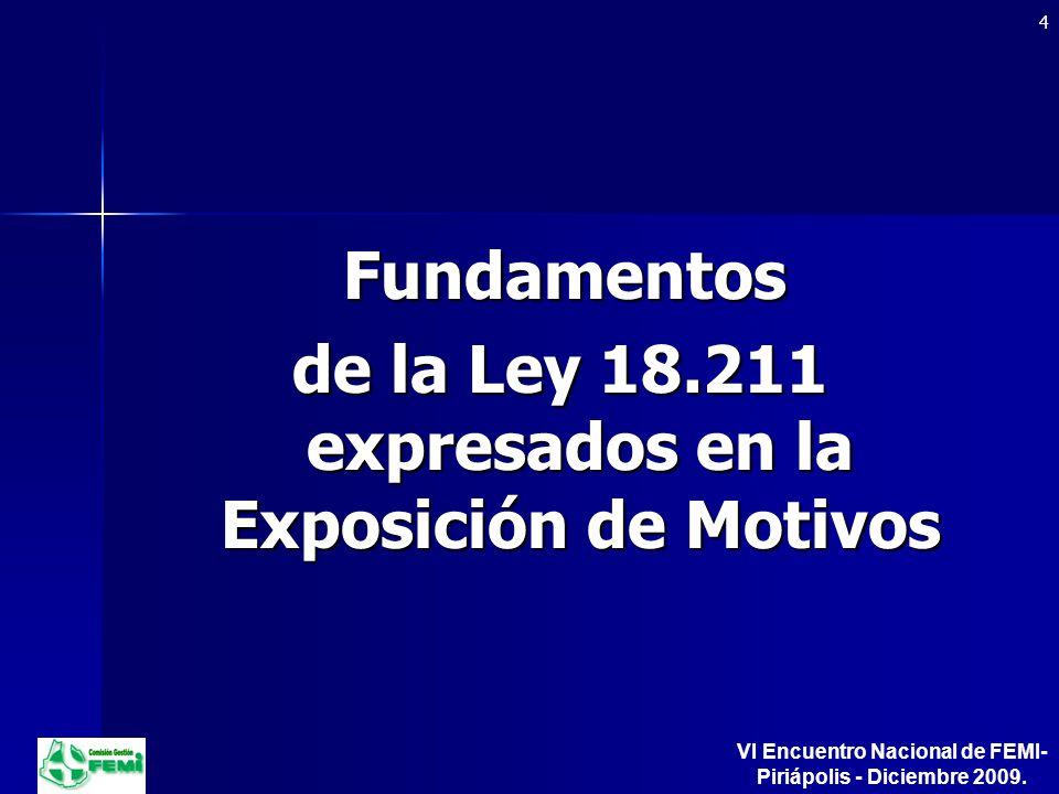 Fundamentos Fundamentos de la Ley 18.211 expresados en la Exposición de Motivos 4 VI Encuentro Nacional de FEMI- Piriápolis - Diciembre 2009.