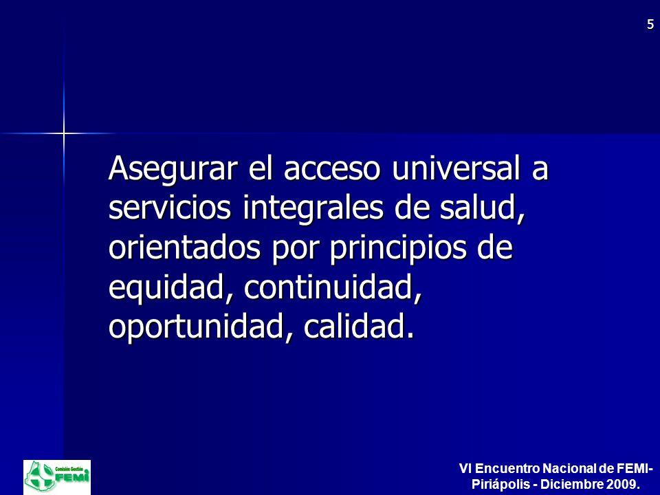 Asegurar el acceso universal a servicios integrales de salud, orientados por principios de equidad, continuidad, oportunidad, calidad.