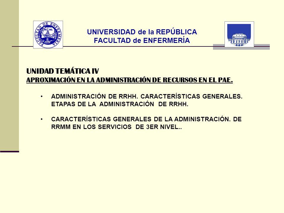UNIVERSIDAD de la REPÚBLICA FACULTAD de ENFERMERÍA UNIDAD TEMÁTICA IV APROXIMACIÓN EN LA ADMINISTRACIÓN DE RECURSOS EN EL PAE. ADMINISTRACIÓN DE RRHH.