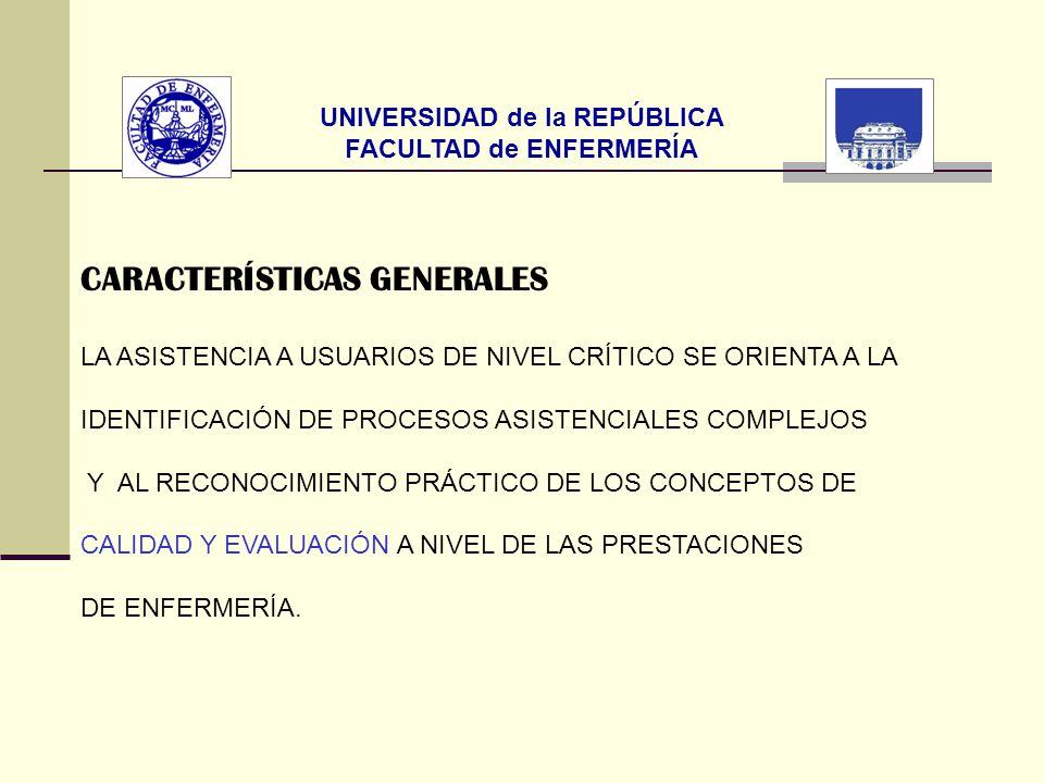 UNIVERSIDAD de la REPÚBLICA FACULTAD de ENFERMERÍA CARACTERÍSTICAS GENERALES LA ASISTENCIA A USUARIOS DE NIVEL CRÍTICO SE ORIENTA A LA IDENTIFICACIÓN
